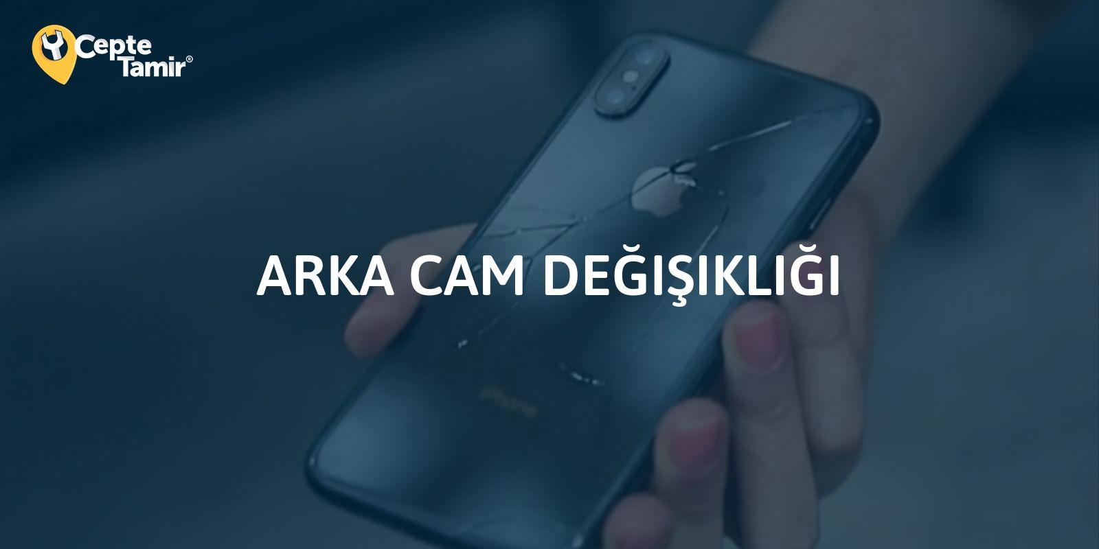 iPhone Arka Cam Fiyatı ve Değişim Süreci