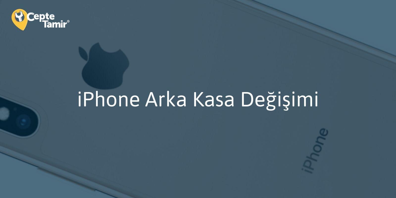 iPhone Arka Kasa Değişimi