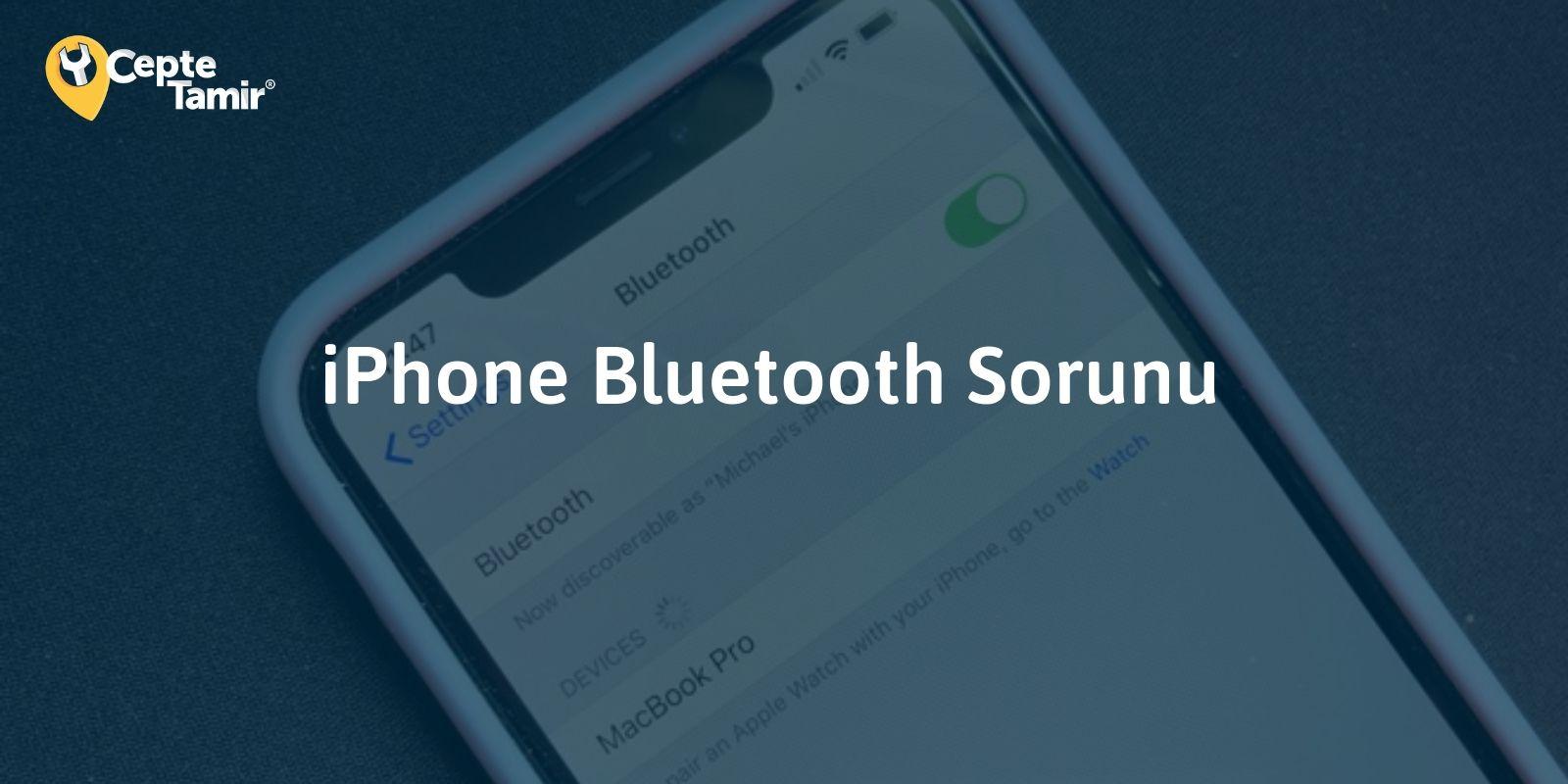 iPhone Bluetooth Sorunu ve Çözümü