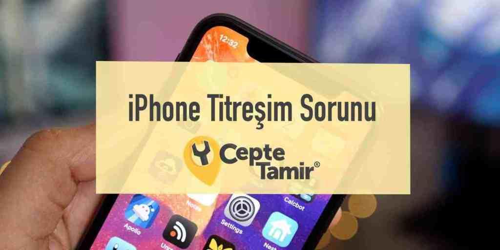 iPhone Titreşim Sorunu ve Çözümü