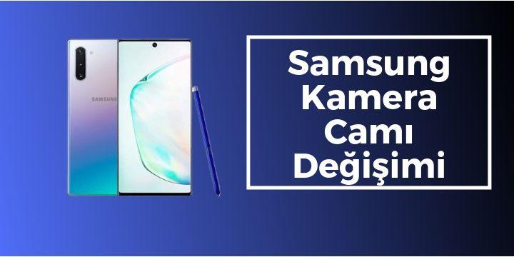 Samsung Kamera Camı Değişimi