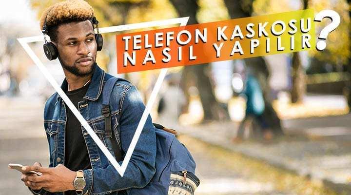 Telefon Kaskosu Nasıl Yapılır?