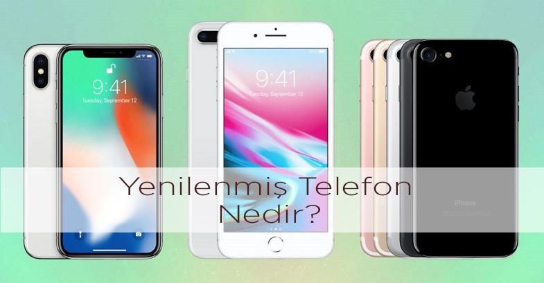 Yenilenmiş Telefon Nedir?